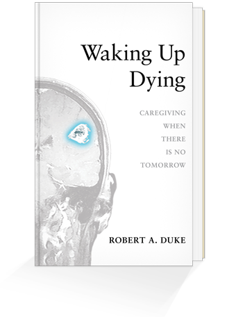 Waking Up Dying, by Robert A. Duke (Good Enough Publishing)