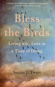 Bless the Birds: Living with Love in a Time of Dying