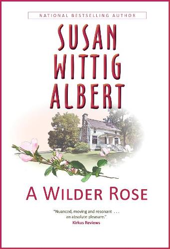 A Wilder Rose, by Susan Wittig Albert